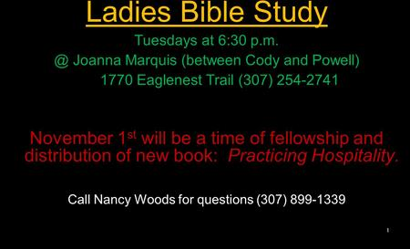 Ladies Bible Study Tuesdays at 6:30 Joanna Marquis (between Cody and Powell) 1770 Eaglenest Trail (307) 254-2741 November 1 st will be a time of.