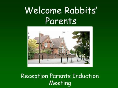 Welcome Rabbits' Parents Reception Parents Induction Meeting.
