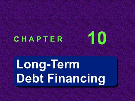 Long-Term Debt Financing Long-Term Debt Financing C H A P T E R 10.