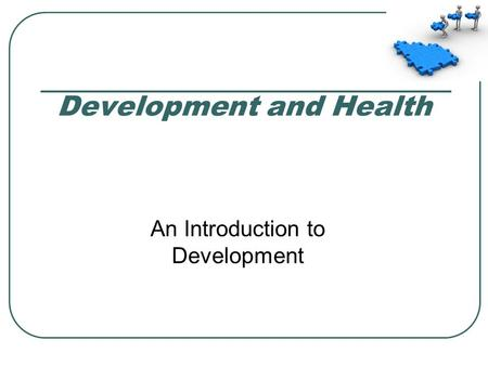 Development and Health An Introduction to Development.