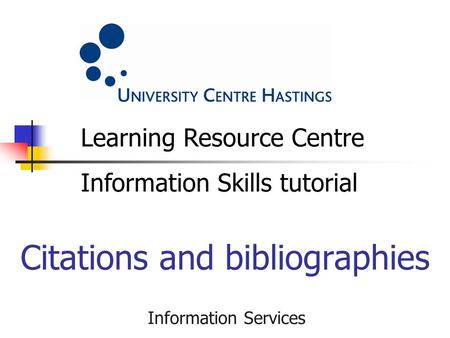 Information Services Citations and bibliographies Learning Resource Centre Information Skills tutorial.