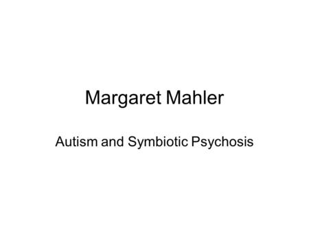 Autism and Symbiotic Psychosis