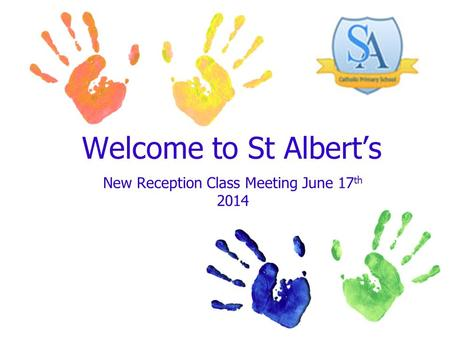 Welcome to St Albert's New Reception Class Meeting June 17 th 2014.