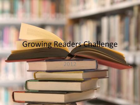 Growing Readers Challenge 2012. school readiness and fun! GROW Laura Kennett –