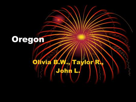 Oregon Olivia B.W., Taylor R., John L. Capital City, Major Cities, Region in the U.S.  Capital City: Salem  Major Cities: Portland, Springfield, Medford.