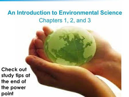 Copyright © 2008 Pearson Education, Inc., publishing as Benjamin Cummings An Introduction to <strong>Environmental</strong> Science Chapters 1, 2, and 3 Check out <strong>study</strong>.
