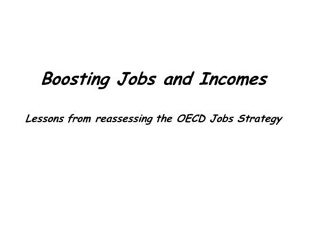Boosting Jobs and Incomes Lessons from reassessing the OECD Jobs Strategy.