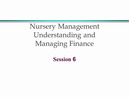 Nursery Management Understanding and Managing Finance Session 6.