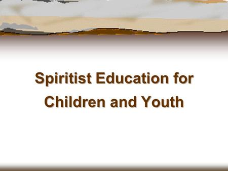 Spiritist Education for Children and Youth.  What is accomplished in the area of children and youth under the name of Spiritist Education is the dissemination.