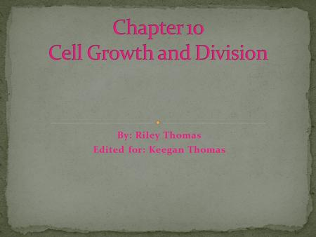 By: Riley Thomas Edited for: Keegan Thomas Living things grow by producing more cells. Cells don't get much larger than they are. Instead an organism.