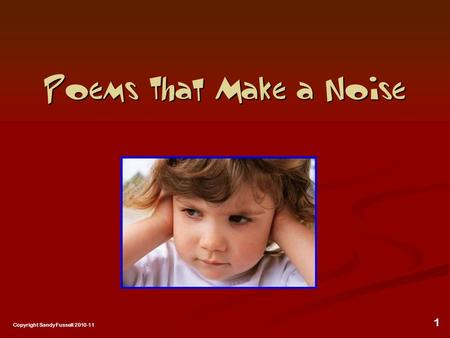 1 Poems That Make a Noise Copyright Sandy Fussell 2010-11.