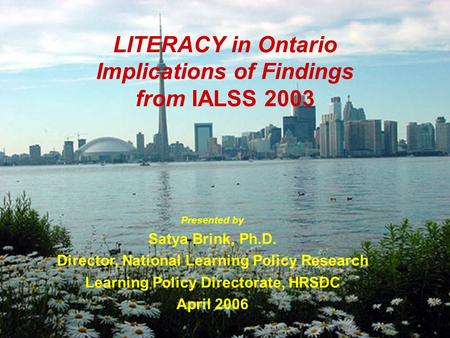 HRSD-Learning Policy Directorate 1 LITERACY in Ontario Implications of Findings from IALSS 2003 Presented by Satya Brink, Ph.D. Director, National Learning.