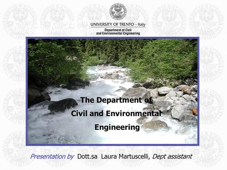 Department of Civil and Environmental Engineering Presentation by Dott.sa Laura Martuscelli, Dept assistant The Department of Civil and Environmental Engineering.