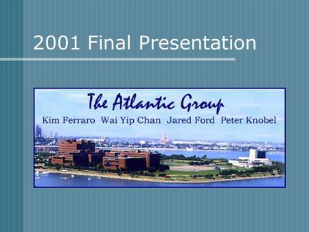 2001 Final Presentation. The Atlantic Team JARED Georgia Tech Construction Manager PETER Georgia Tech Construction Manager HANS Georgia Tech Owner KIM.