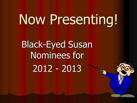 Now Presenting! Black-Eyed Susan Nominees for 2012 - 2013.
