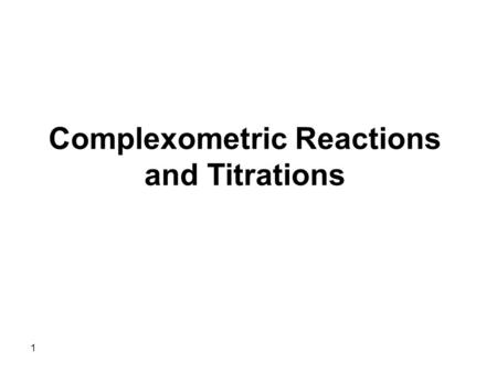 1 Complexometric Reactions and Titrations. 2 Complexes are compounds formed from combination of metal ions with ligands (complexing agents). A metal is.