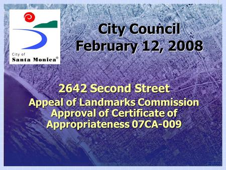 City Council 2642 Second Street Appeal of Landmarks Commission Approval of Certificate of Appropriateness 07CA-009 February 12, 2008.
