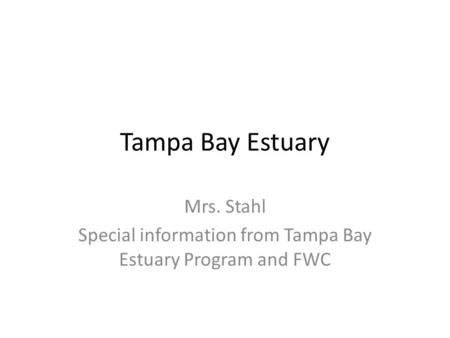 Tampa Bay Estuary Mrs. Stahl Special information from Tampa Bay Estuary Program and FWC.