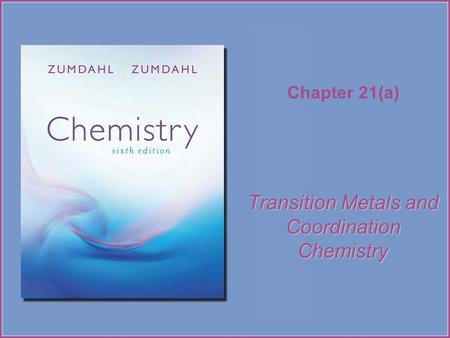 Chapter 21(a) Transition Metals and Coordination Chemistry.