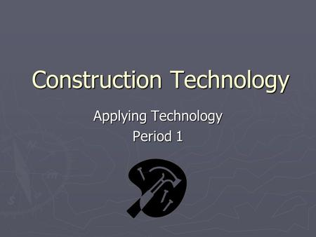 Construction Technology Applying Technology Period 1.