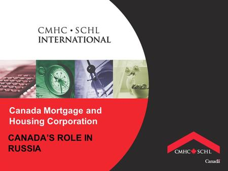 Canada Mortgage and Housing Corporation CANADA'S ROLE IN RUSSIA.