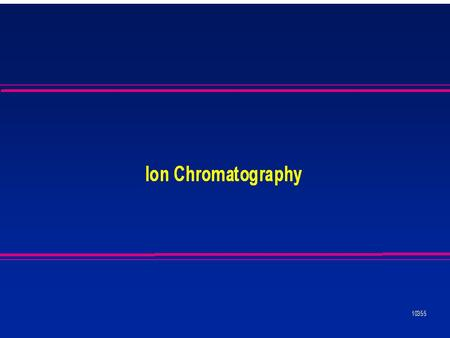Over view What is ion chromatography? Why this techniqu is useful?