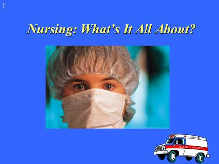 Nursing: What's It All About? 1 What is Nursing? Nurses help sick people get better and help people stay well. Many of the people who work in hospitals.