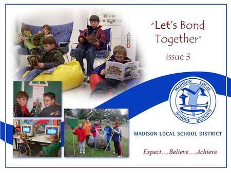 """ Let's Bond Together "" Issue 3 Expect….Believe….Achieve."
