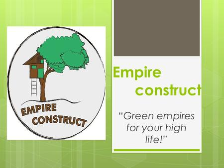 "Empire construct ""Green empires for your high life!"""
