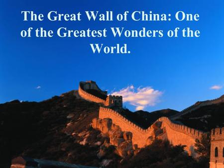 The Great Wall of China: One of the Greatest Wonders of the World.