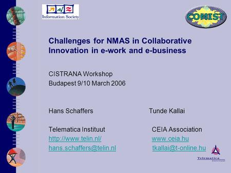 Challenges for NMAS in Collaborative Innovation in e-work and e-business CISTRANA Workshop Budapest 9/10 March 2006 Hans Schaffers Tunde Kallai Telematica.