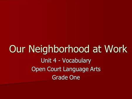 Our Neighborhood at Work Unit 4 - Vocabulary Open Court Language Arts Grade One.