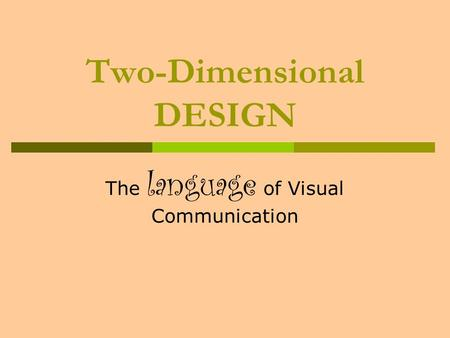 Two-Dimensional DESIGN The language of Visual Communication.