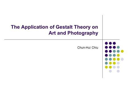 The Application of Gestalt Theory on Art and Photography