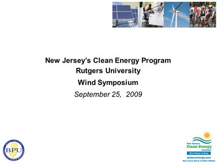 New Jersey's Clean Energy Program Rutgers University Wind Symposium September 25, 2009.