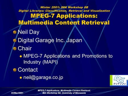 02/Mar/2001 MPEG-7 Applications: Multimedia Content Retrieval, IMA Workshop 6B, University of Minnesota Winter 2001: IMA Workshop 6B <strong>Digital</strong> Libraries: