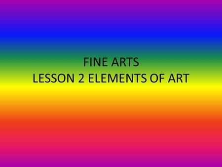 FINE ARTS LESSON 2 ELEMENTS OF ART. Bell Ringer 1.Explain the difference between a de-emphasizing line and emphasizing line. 2.What emotions do Horizontal.