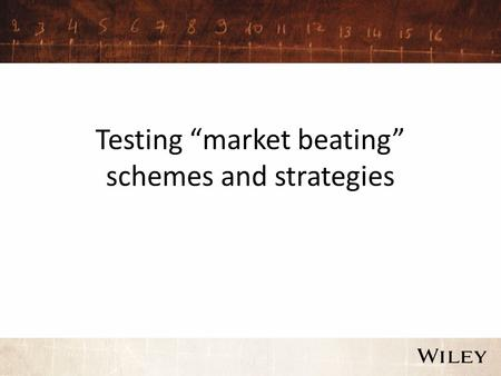 "Testing ""market beating"" schemes and strategies. Testing Market Efficiency Tests of market efficiency look at the whether specific investment strategies."