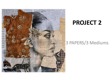 PROJECT 2 3 PAPERS/3 Mediums. Elements of Art REMEMBER THESE? Line Shape Form Color/Hue Value Texture Space.