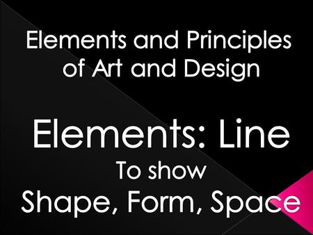 Seven Elements of Art Line Shape Form Value Space Texture Color.