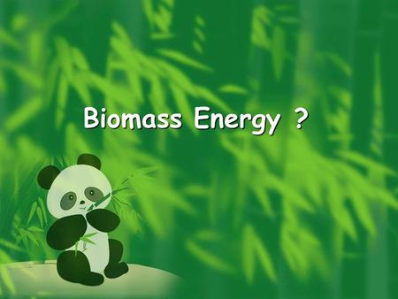 Biomass Energy ?. What is biomass? All organic matter is known as biomass, and the energy released from biomass when it is eaten, burnt or converted into.