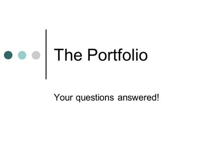 The Portfolio Your questions answered!. Why am I keeping a portfolio? One of the four requirements in order to earn a high school diploma Draw a connection.