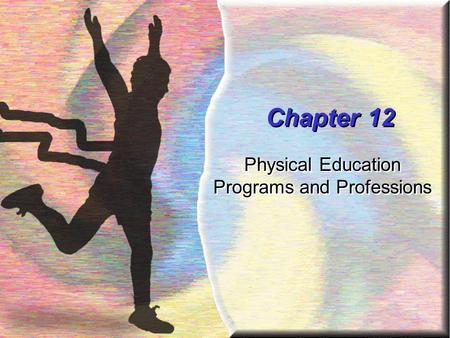 Chapter 12 Physical Education Programs and Professions.