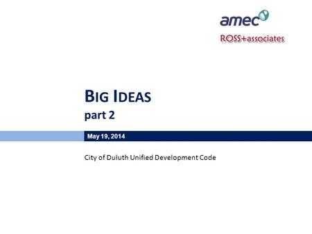 B IG I DEAS part 2 May 19, 2014 City of Duluth Unified Development Code.