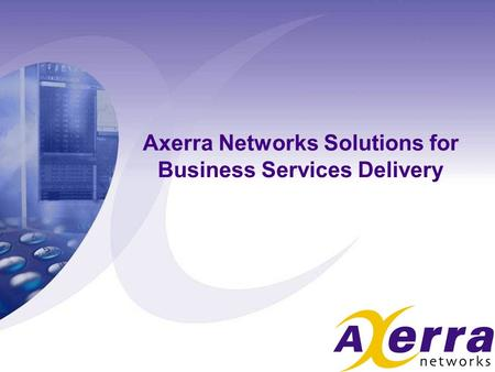 Axerra Networks Solutions for Business Services Delivery.