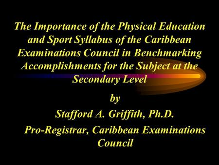 The Importance of the Physical Education and Sport Syllabus of the Caribbean Examinations Council in Benchmarking Accomplishments for the Subject at the.
