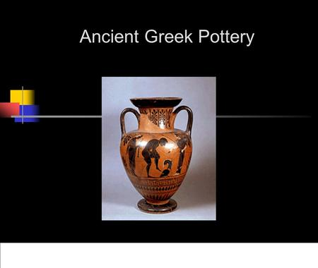 Ancient Greek Pottery. The Importance of Pottery Storage containers, cookware and dishes were as necessary for the Ancient Greeks as they are for us.
