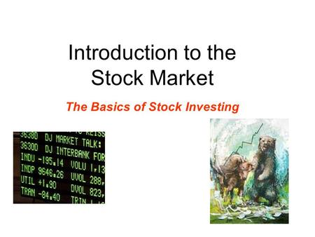 Introduction to the Stock Market The Basics of Stock Investing.