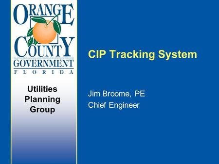 Utilities Planning Group CIP Tracking System Jim Broome, PE Chief Engineer.