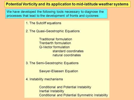 Potential Vorticity and its application to mid-latitude weather systems We have developed the following tools necessary to diagnose the processes that.